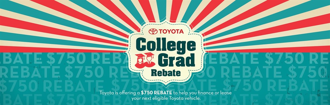 Check out the Toyota College Grad Rebate!